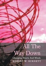 USED (GD) All the Way Down: Changing Hearts and Minds by Robert W. Burnett