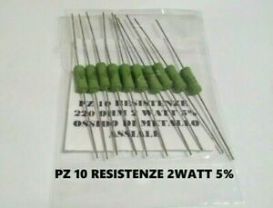 PZ 10 Resistenza 220R 220 Ohm 2W 2Watt 5% OSSIDO METALLO A FILO ASSIALE Ø6x15mm