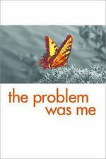 The Problem Was Me: How to End Negative Self-Talk and Take Your Life to a New