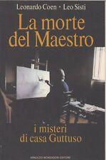 LA MORTE DEL MAESTRO. I MISTERI DI CASA GUTTUSO di COEN L. - SISTI L.. Prima ed.