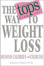 The Tops Way to Weight Loss : Beyond Calories and Exercise by Howard Rankin