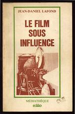JEAN-DANIEL LAFOND, LE FILM SOUS INFLUENCE, UN PROCÉDÉ D'ANALYSE