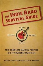 The Indie Band Survival Guide : The Complete Manual for the Do-It-Yourself Music