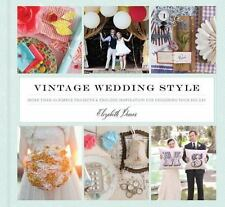 Vintage Wedding Style: More than 25 Simple Projects and Endless Inspiration for