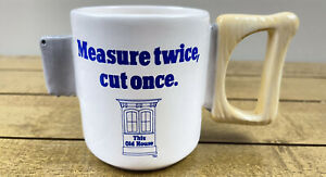 Vintage This Old House Measure Twice Cut Once Ceramic Coffee Mug Cup Saw Gift