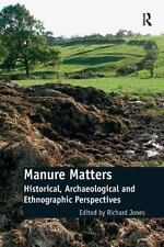 Manure Matters : Historical, Archaeological and Ethnographic Perspectives...