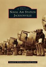 Images of America: Naval Air Station Jacksonville by Ronald M. Williamson and...