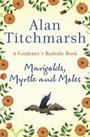 Marigolds, Myrtle and Moles: A Gardener's  by Alan Titchmarsh New Hardcover Book