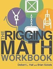 The Rigging Math Made Simple Workbook by Brian Sickels and Delbert Hall...