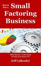 How to Run a Small Factoring Business: Make Money in Little Deals the Big Guys B