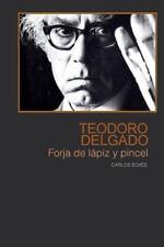 Teodoro Delgado : Forja de Lapiz y Pincel by Carlos Boves (2014, Paperback)