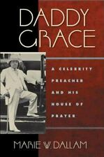Daddy Grace: A Celebrity Preacher and His House of Prayer: By Marie W Dallam