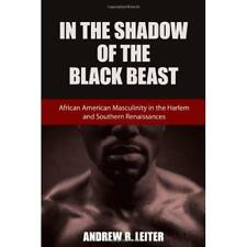 In the Shadow of the Black Beast: African American Masc - Hardcover NEW Leiter,