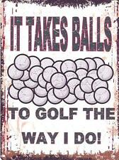 IT TAKES BALLS TO GOLF THE WAY I DO METAL SIGN RETRO VINTAGE STYLE SMALL