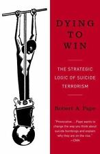 Dying to Win : The Strategic Logic of Suicide Terrorism by Robert Pape (2006, P…