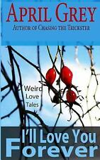 I'll Love You Forever: : Weird Love Tales by April Grey (2014, Paperback)
