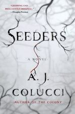 Seeders : A Novel by A. J. Colucci (2014, Hardcover) - NEW -