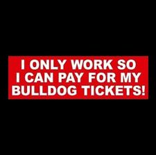 """""""I ONLY WORK SO I CAN PAY FOR MY BULLDOG TICKETS!"""" football STICKER georgia UGA"""