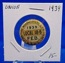 1939 Furniture Wood Workers & Finishers Local 18-B Union Pin Pinback Button 7/8""