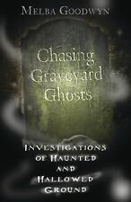 New, Chasing Graveyard Ghosts: Investigations of Haunted & Hallowed Ground, Melb