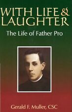 "Book: ""With Life and Laughter - The Life of Father Pro"" by Gerald F. Muller, CSC"