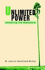 Unlimited Power : (Achieving the Impossible) by W. Joanne Benefield-McKay...