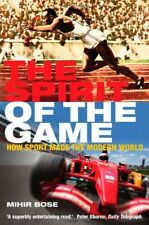 The Spirit of the Game: How Sport Made the Modern World,Mihir Bose