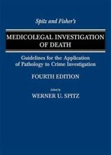 Spitz and Fisher's Medicolegal Investigation of Death: Guidelines for the Applic