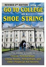 How to Go to College on a Shoe String: The Insider's Guide to Grants, Scholarsh