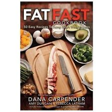 Fat Fast Cookbook : 50 Easy Recipes to Jump Start Your Low Carb Weight Loss