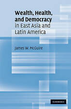 Wealth, Health, and Democracy in East Asia and Latin America, Mcguire, James W.,