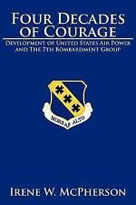 Four Decades of Courage : Development of United States Air Power and the 7th...