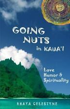Going Nuts in Kaua'i : Love, Humor and Spirituality by Rhaya Celestyne (2013,...