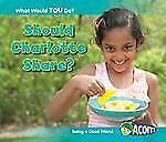 Should Charlotte Share?: Being a Good Friend (What Would You Do?)-ExLibrary