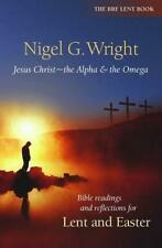 Jesus Christ - the Alpha and the Omega: Bible Readings and Reflections for Lent