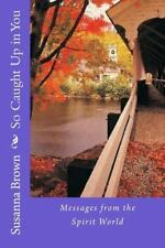 So Caught up in You : Messages from the Spirit World by Susanna Brown (2014,...