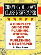 Create Your Own Class Newspaper: A Complete Guide for Planning, Writing, and