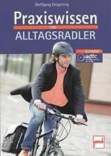 Zengerling: Praxiswissen für Alltagsradler (Radfahren Radeln Hand-Buch Ratgeber)
