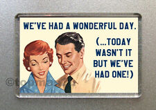 New, Quality Retro Fridge Magnet - We've Had A Wonderful Day (Today wasn't it..)