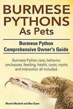 Burmese Python as Pets. Burmese Python Comprehensive Owner's Guide. Burmese Pyth