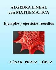Algebra Lineal con Mathematica. Ejemplos y Ejercicios Resueltos by Cesar...