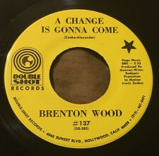BRENTON WOOD A Change Is Gonna Come/Where Were You 45 Double Shot soul hear