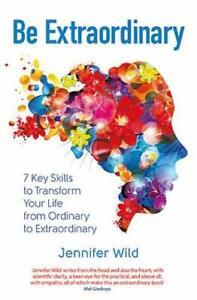 Be Extraordinary: 7 Key Skills to Transform Your Life From Ordinary to Extraordi