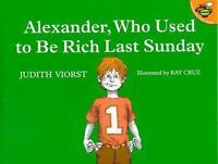Alexander, Who Used to Be Rich Last Sunday by Judith Viorst