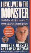I Have Lived in the Monster : Inside the Minds of the World's Most Notorious Ser