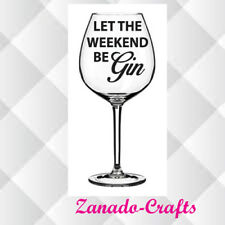 Let the weekend be Gin  Decal Only Ideal for Wine Glass  4, 8 or 12 Birthday Hen
