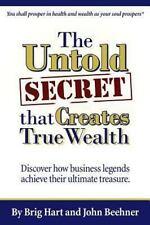The Untold Secret : That Creates True Wealth by John Beehner and Brig Hart...