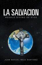 La Salvacion : Regalo Divino de Dios by Juan Manuel Meza Martinez (2013,...
