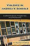 Violence in America's Schools: Understanding, Prevention, and Responses (Paperba