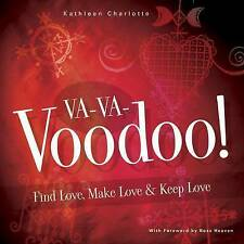 NEW Va-Va-Voodoo: Find Love, Make Love & Keep Love by Kathleen Charlotte